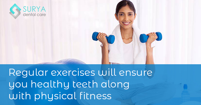 Regular exercises will ensure you healthy teeth along with physical fitness